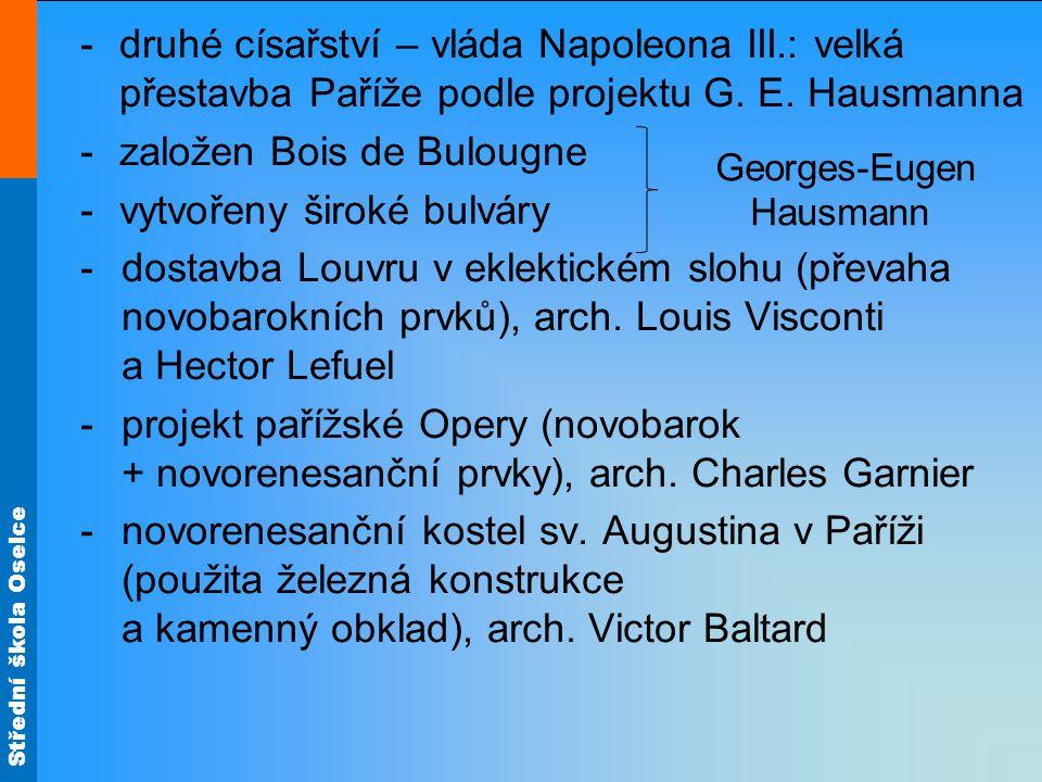 Střední škola Oselce -druhé císařství – vláda Napoleona III.: velká přestavba Paříže podle projektu G. E. Hausmanna -založen Bois de Bulougne -vytvoře