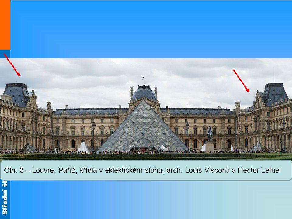 Střední škola Oselce Obr. 3 – Louvre, Paříž, křídla v eklektickém slohu, arch. Louis Visconti a Hector Lefuel