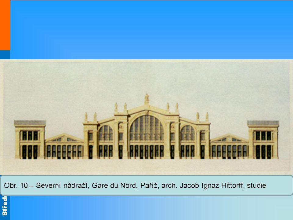 Střední škola Oselce Obr. 10 – Severní nádraží, Gare du Nord, Paříž, arch. Jacob Ignaz Hittorff, studie