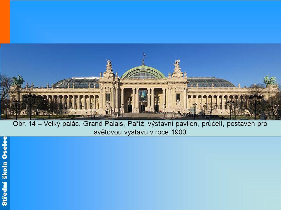 Střední škola Oselce Obr. 14 – Velký palác, Grand Palais, Paříž, výstavní pavilon, průčelí, postaven pro světovou výstavu v roce 1900