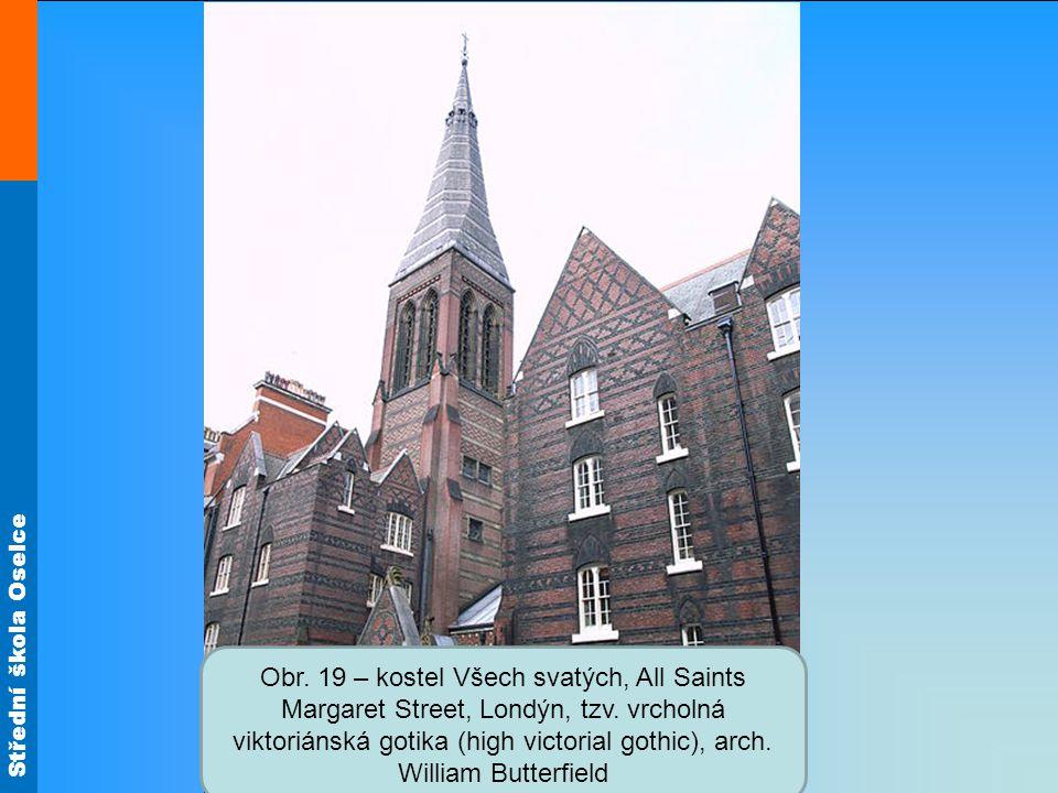 Střední škola Oselce Obr. 19 – kostel Všech svatých, All Saints Margaret Street, Londýn, tzv. vrcholná viktoriánská gotika (high victorial gothic), ar
