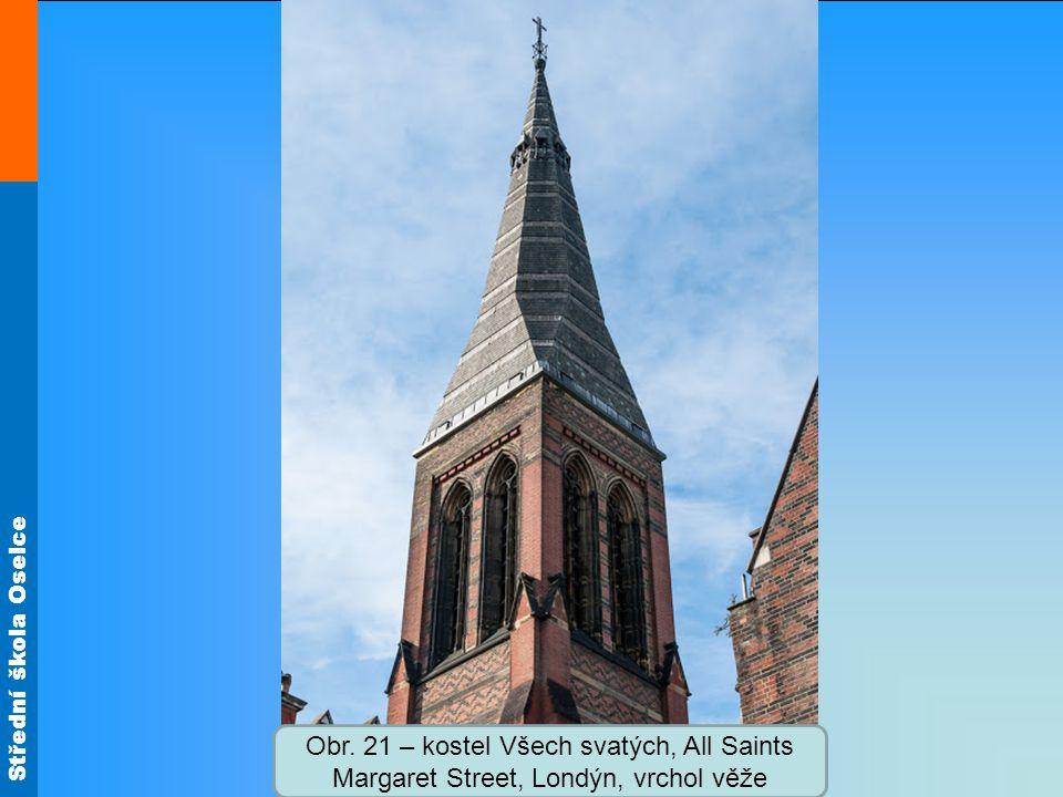 Střední škola Oselce Obr. 21 – kostel Všech svatých, All Saints Margaret Street, Londýn, vrchol věže