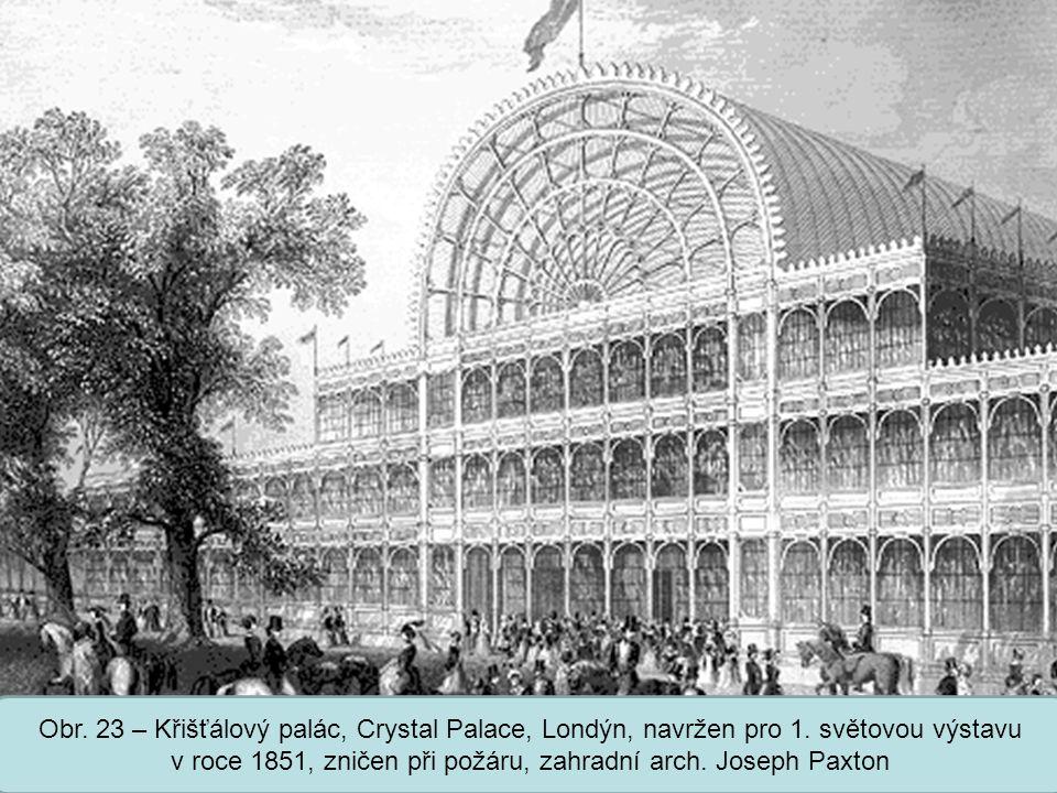 Střední škola Oselce Obr. 23 – Křišťálový palác, Crystal Palace, Londýn, navržen pro 1. světovou výstavu v roce 1851, zničen při požáru, zahradní arch