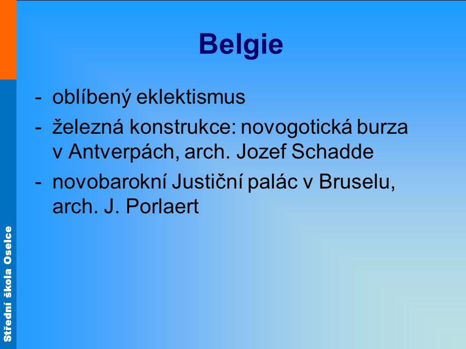 Střední škola Oselce Belgie -oblíbený eklektismus -železná konstrukce: novogotická burza v Antverpách, arch. Jozef Schadde -novobarokní Justiční palác