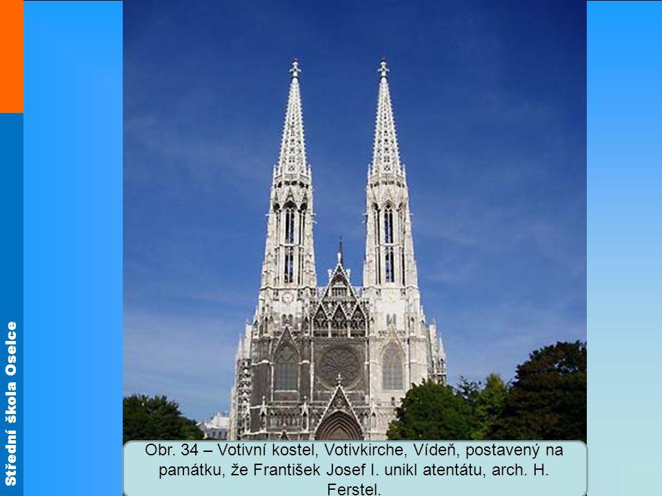 Střední škola Oselce Obr. 34 – Votivní kostel, Votivkirche, Vídeň, postavený na památku, že František Josef I. unikl atentátu, arch. H. Ferstel.