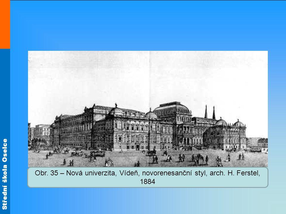 Střední škola Oselce Obr. 35 – Nová univerzita, Vídeň, novorenesanční styl, arch. H. Ferstel, 1884