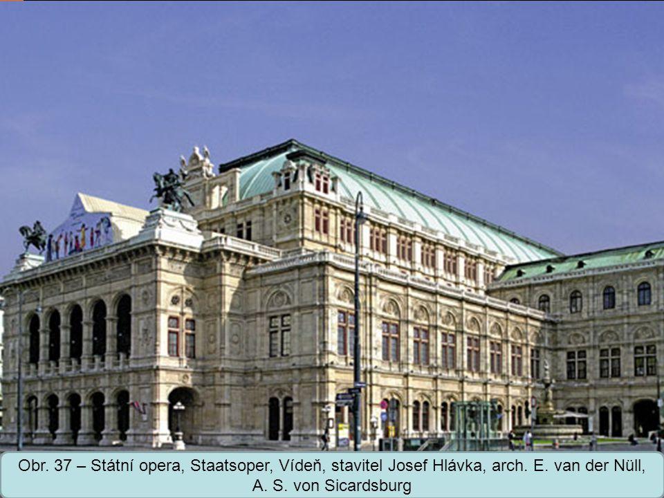 Střední škola Oselce Obr. 37 – Státní opera, Staatsoper, Vídeň, stavitel Josef Hlávka, arch. E. van der Nüll, A. S. von Sicardsburg