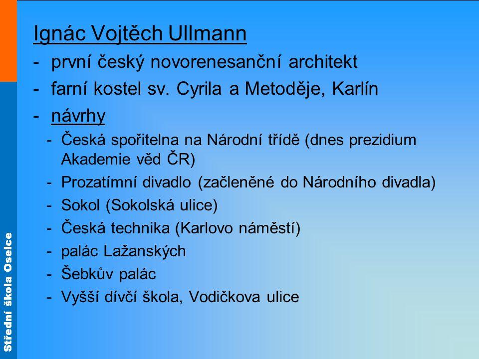 Střední škola Oselce Ignác Vojtěch Ullmann -první český novorenesanční architekt -farní kostel sv.
