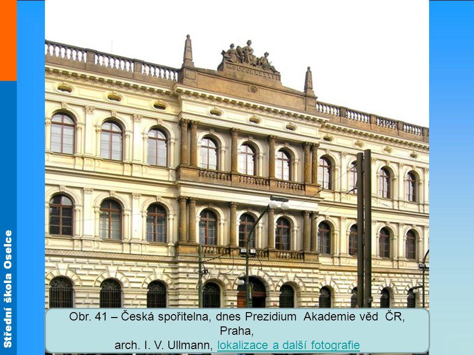 Střední škola Oselce Obr.41 – Česká spořitelna, dnes Prezidium Akademie věd ČR, Praha, arch.