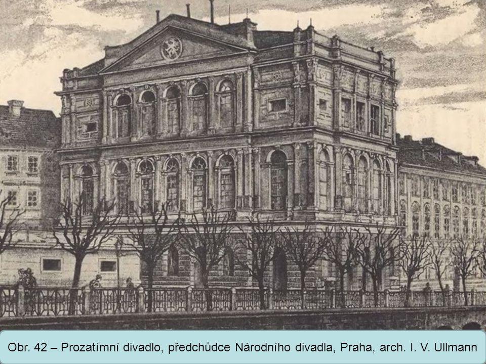 Střední škola Oselce Obr. 42 – Prozatímní divadlo, předchůdce Národního divadla, Praha, arch. I. V. Ullmann