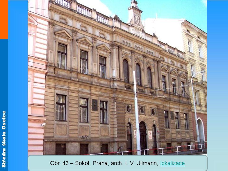 Střední škola Oselce Obr. 43 – Sokol, Praha, arch. I. V. Ullmann, lokalizacelokalizace