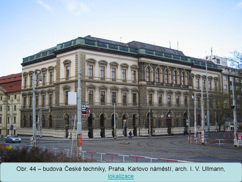 Střední škola Oselce Obr. 44 – budova České techniky, Praha, Karlovo náměstí, arch. I. V. Ullmann, lokalizace lokalizace