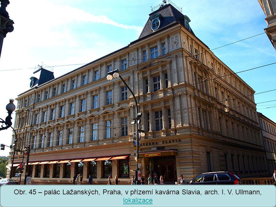 Střední škola Oselce Obr. 45 – palác Lažanských, Praha, v přízemí kavárna Slavia, arch. I. V. Ullmann, lokalizace lokalizace