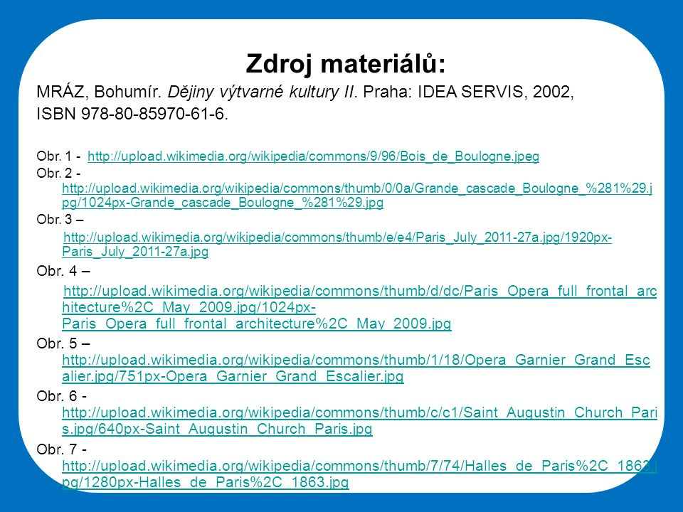 Střední škola Oselce Zdroj materiálů: MRÁZ, Bohumír. Dějiny výtvarné kultury II. Praha: IDEA SERVIS, 2002, ISBN 978-80-85970-61-6. Obr. 1 - http://upl