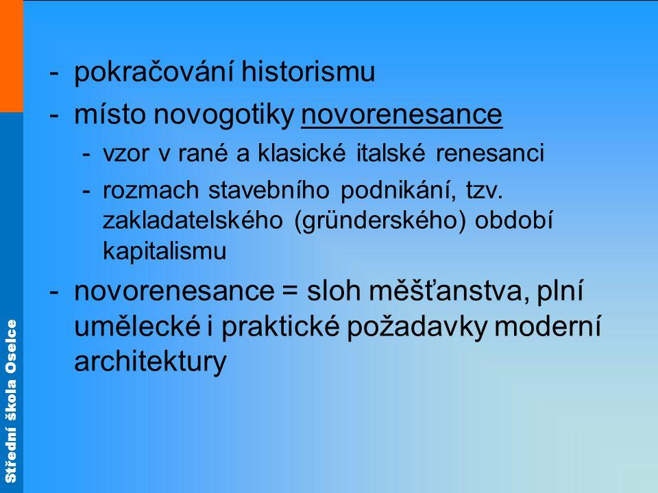 Střední škola Oselce -pokračování historismu -místo novogotiky novorenesance -vzor v rané a klasické italské renesanci -rozmach stavebního podnikání, tzv.