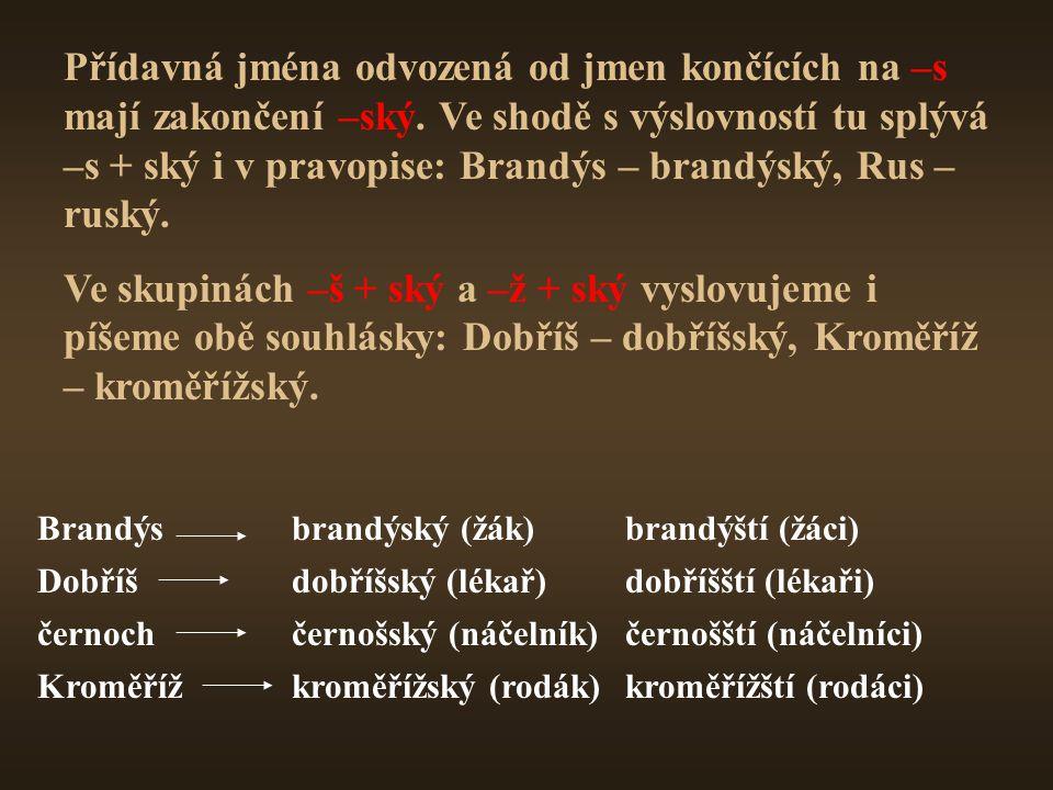 Přídavná jména odvozená od jmen končících na –s mají zakončení –ský.