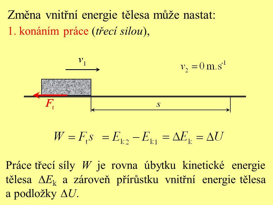 Práce třecí síly W je rovna úbytku kinetické energie tělesa  E k a zároveň přírůstku vnitřní energie tělesa a podložky  U. Změna vnitřní energie těl