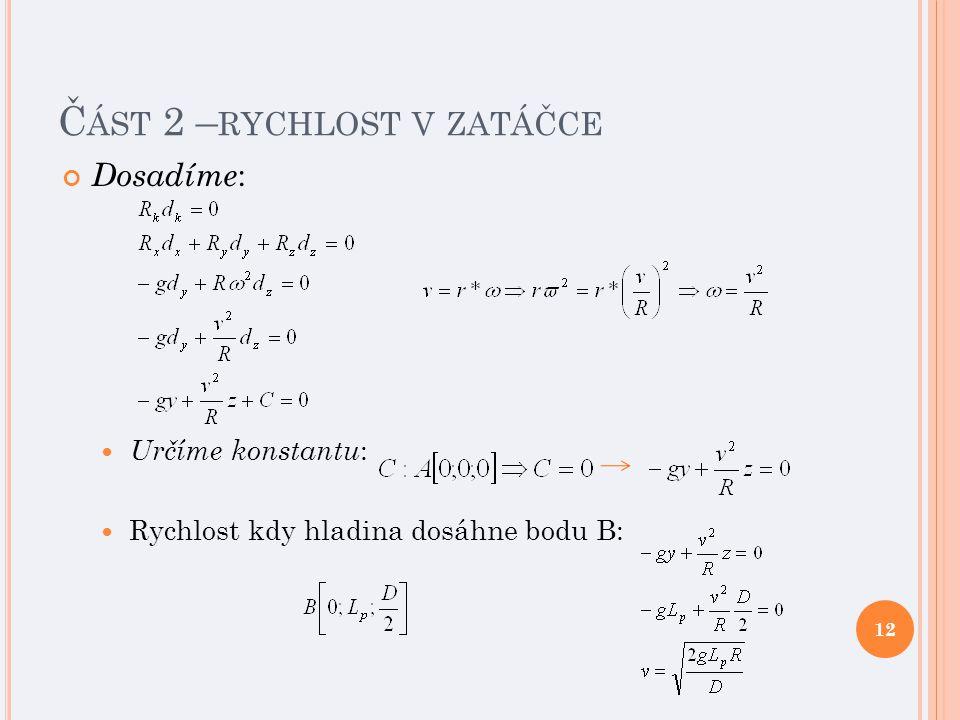Č ÁST 2 – RYCHLOST V ZATÁČCE Dosadíme : Určíme konstantu : Rychlost kdy hladina dosáhne bodu B: 12