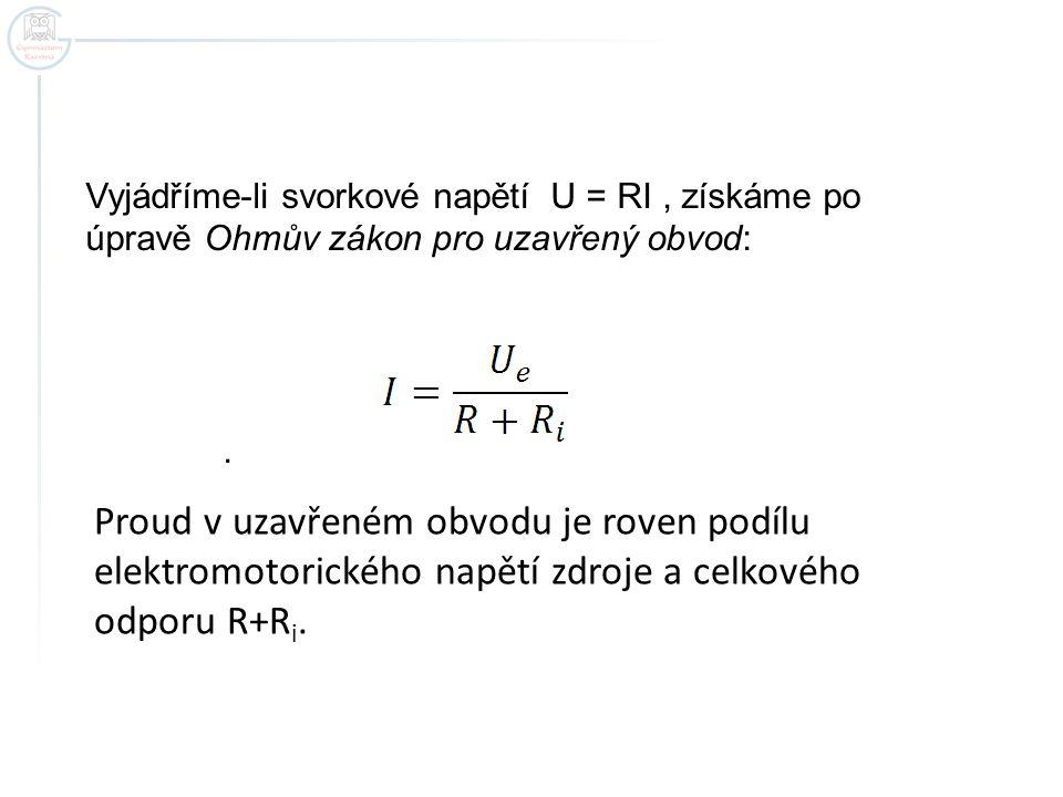 Vyjádříme-li svorkové napětí U = RI, získáme po úpravě Ohmův zákon pro uzavřený obvod:. Proud v uzavřeném obvodu je roven podílu elektromotorického na