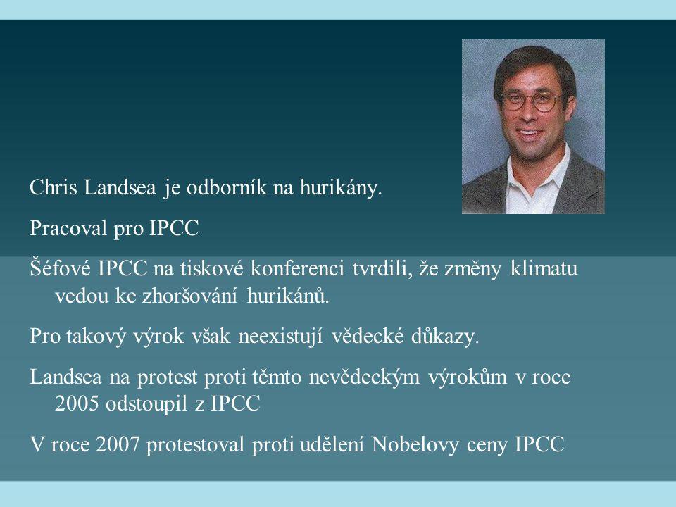 Chris Landsea je odborník na hurikány. Pracoval pro IPCC Šéfové IPCC na tiskové konferenci tvrdili, že změny klimatu vedou ke zhoršování hurikánů. Pro