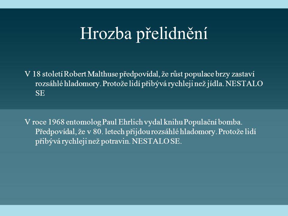 Hrozba přelidnění V 18 století Robert Malthuse předpovídal, že růst populace brzy zastaví rozsáhlé hladomory.