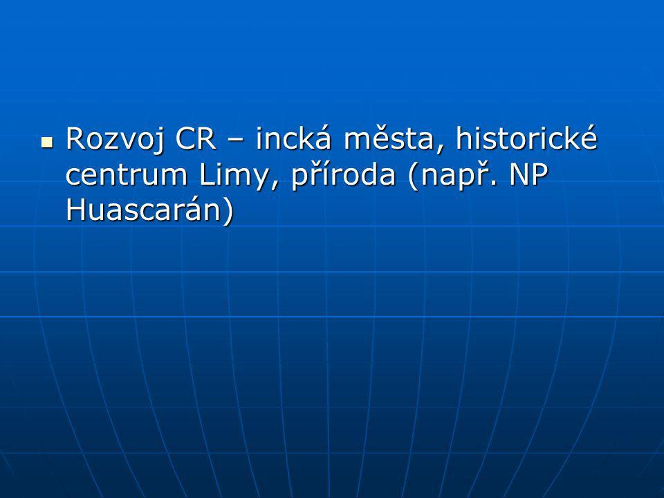 Rozvoj CR – incká města, historické centrum Limy, příroda (např. NP Huascarán) Rozvoj CR – incká města, historické centrum Limy, příroda (např. NP Hua