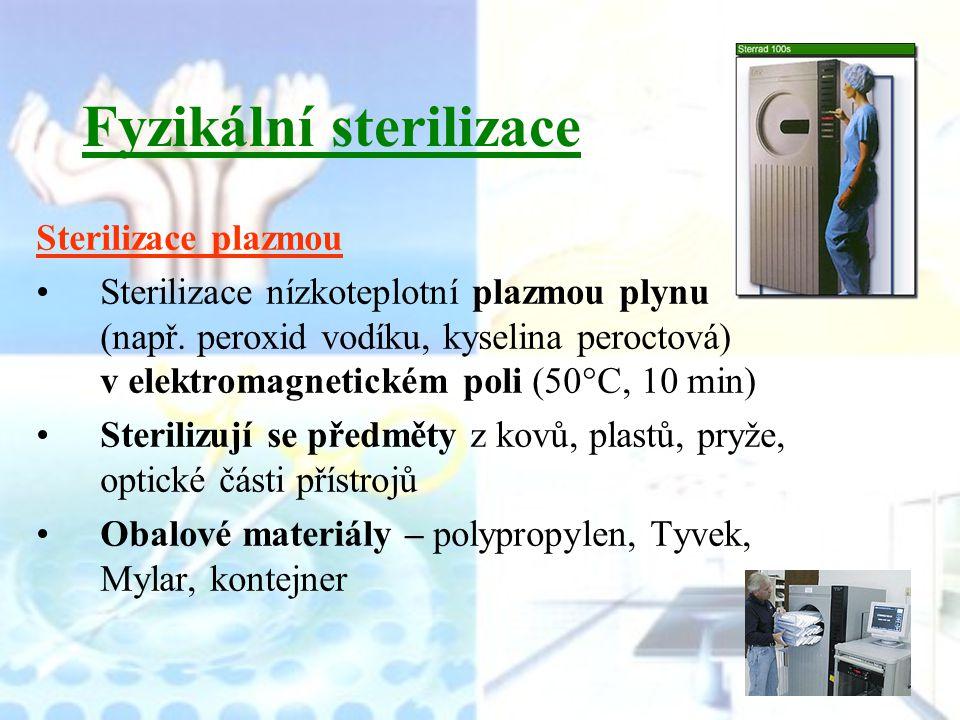 Fyzikální sterilizace Sterilizace plazmou Sterilizace nízkoteplotní plazmou plynu (např. peroxid vodíku, kyselina peroctová) v elektromagnetickém poli