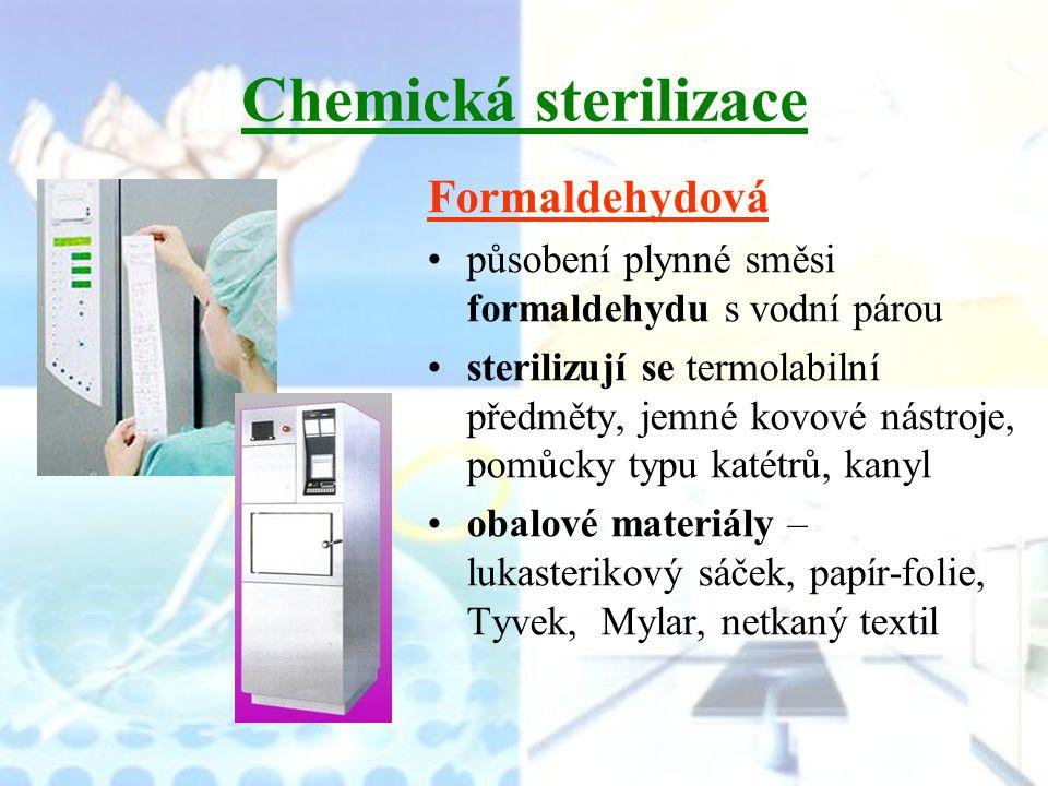 Chemická sterilizace Formaldehydová působení plynné směsi formaldehydu s vodní párou sterilizují se termolabilní předměty, jemné kovové nástroje, pomů