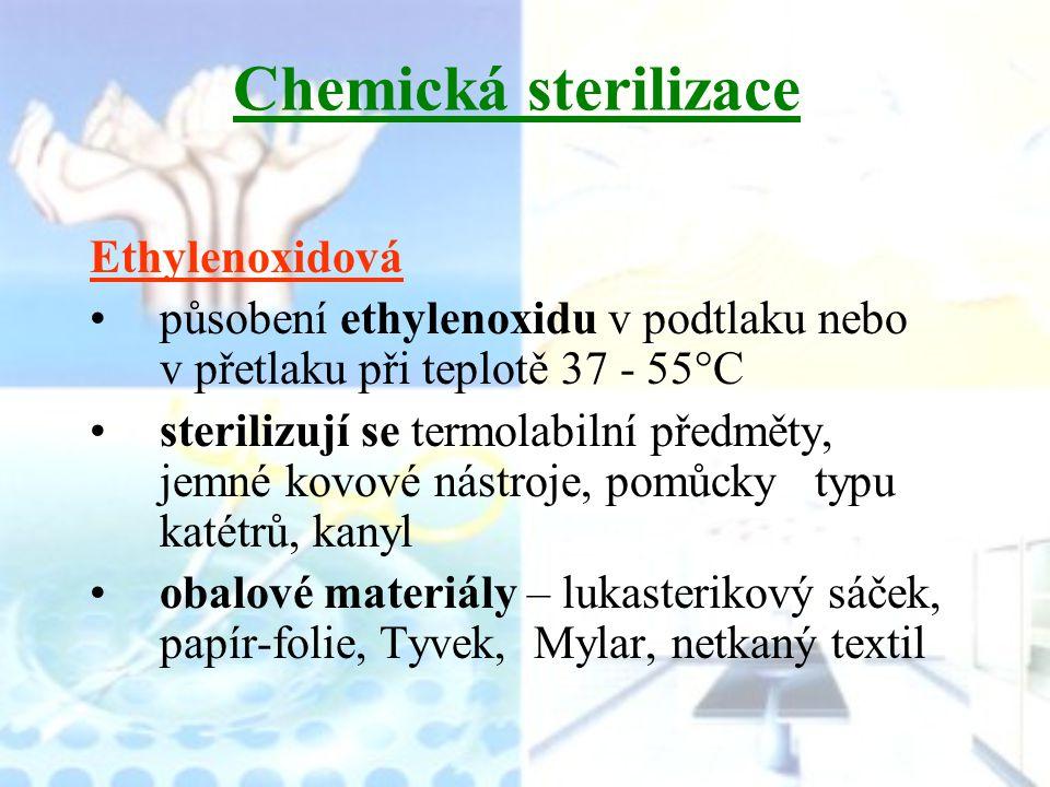 Chemická sterilizace Ethylenoxidová působení ethylenoxidu v podtlaku nebo v přetlaku při teplotě 37 - 55°C sterilizují se termolabilní předměty, jemné