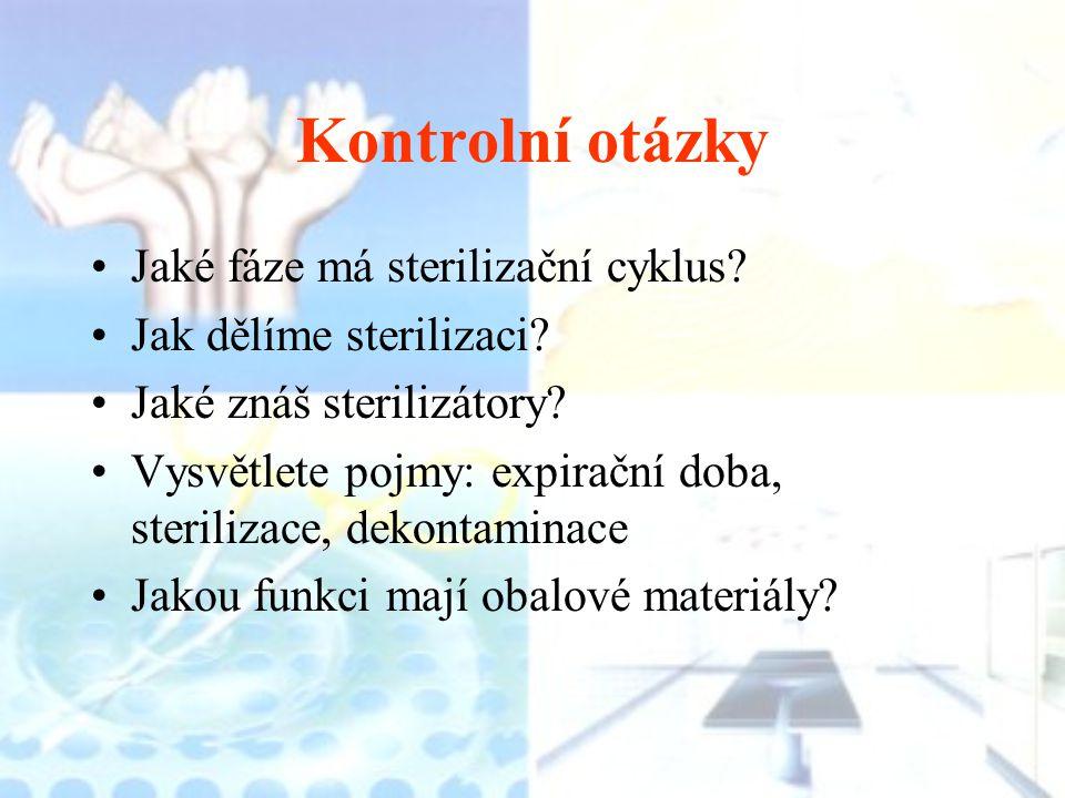 Kontrolní otázky Jaké fáze má sterilizační cyklus? Jak dělíme sterilizaci? Jaké znáš sterilizátory? Vysvětlete pojmy: expirační doba, sterilizace, dek