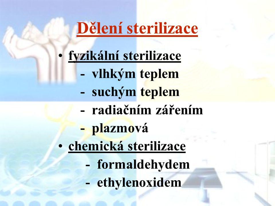 Dělení sterilizace fyzikální sterilizace - vlhkým teplem - suchým teplem - radiačním zářením - plazmová chemická sterilizace - formaldehydem - ethylen