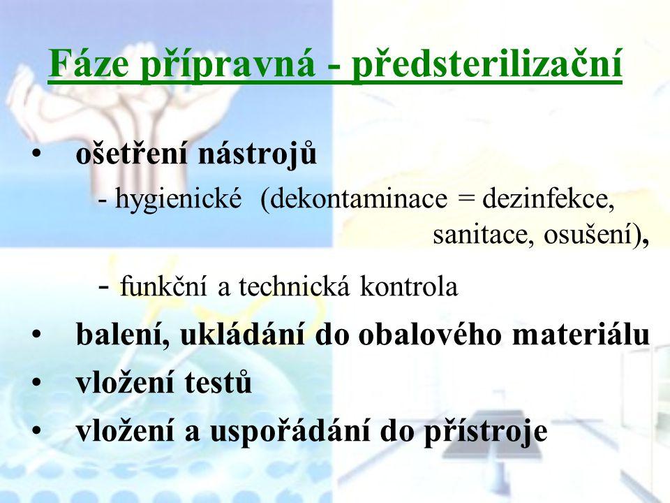 Fáze přípravná - předsterilizační ošetření nástrojů - hygienické (dekontaminace = dezinfekce, sanitace, osušení), - funkční a technická kontrola balen