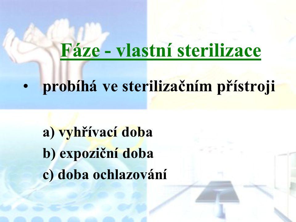 Fáze - vlastní sterilizace probíhá ve sterilizačním přístroji a) vyhřívací doba b) expoziční doba c) doba ochlazování