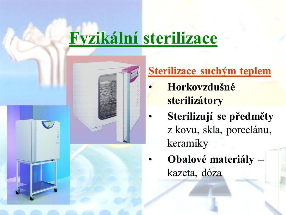 Fyzikální sterilizace Sterilizace suchým teplem Horkovzdušné sterilizátory Sterilizují se předměty z kovu, skla, porcelánu, keramiky Obalové materiály – kazeta, dóza