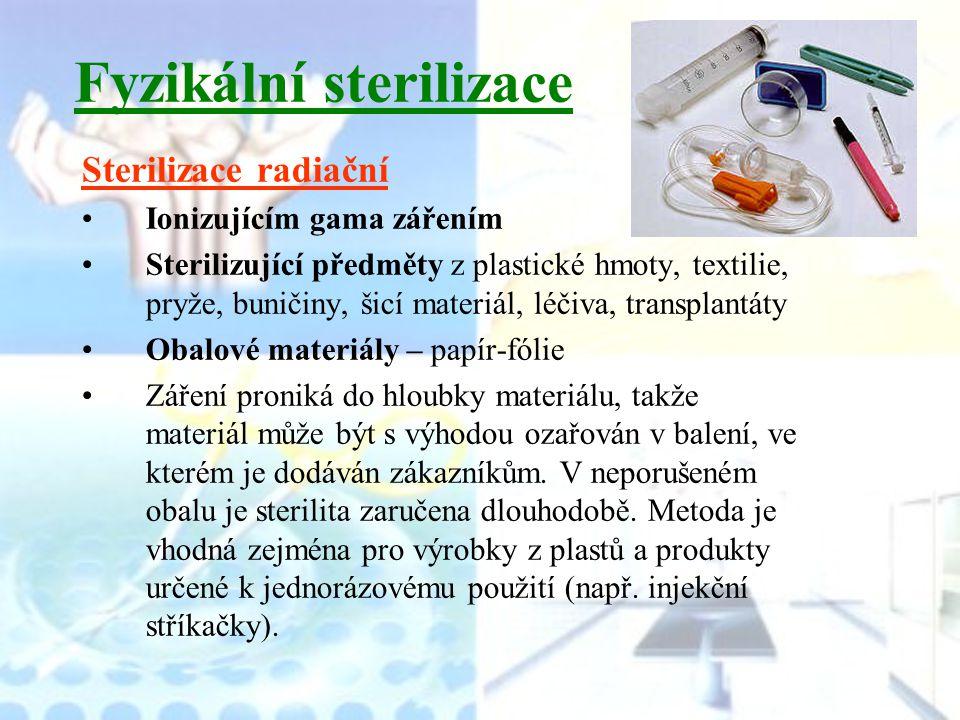 Fyzikální sterilizace Sterilizace radiační Ionizujícím gama zářením Sterilizující předměty z plastické hmoty, textilie, pryže, buničiny, šicí materiál