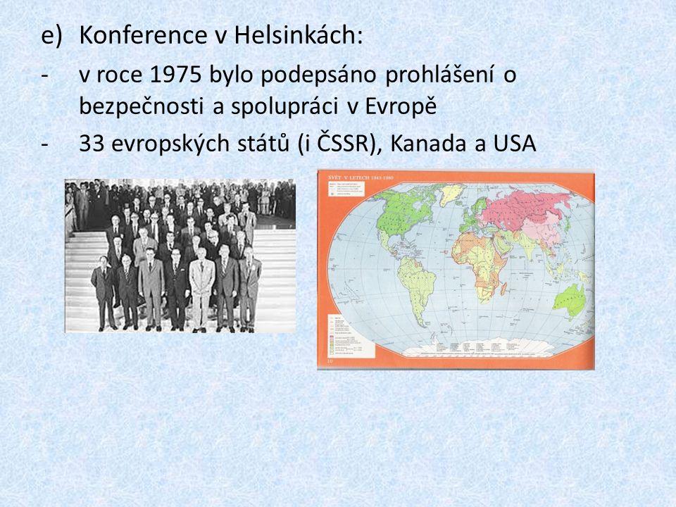 e)Konference v Helsinkách: -v roce 1975 bylo podepsáno prohlášení o bezpečnosti a spolupráci v Evropě -33 evropských států (i ČSSR), Kanada a USA