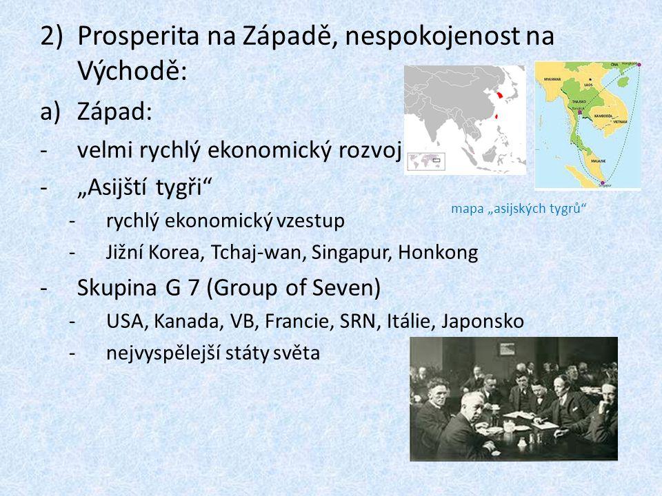 """2)Prosperita na Západě, nespokojenost na Východě: a)Západ: -velmi rychlý ekonomický rozvoj -""""Asijští tygři -rychlý ekonomický vzestup -Jižní Korea, Tchaj-wan, Singapur, Honkong -Skupina G 7 (Group of Seven) -USA, Kanada, VB, Francie, SRN, Itálie, Japonsko -nejvyspělejší státy světa mapa """"asijských tygrů"""