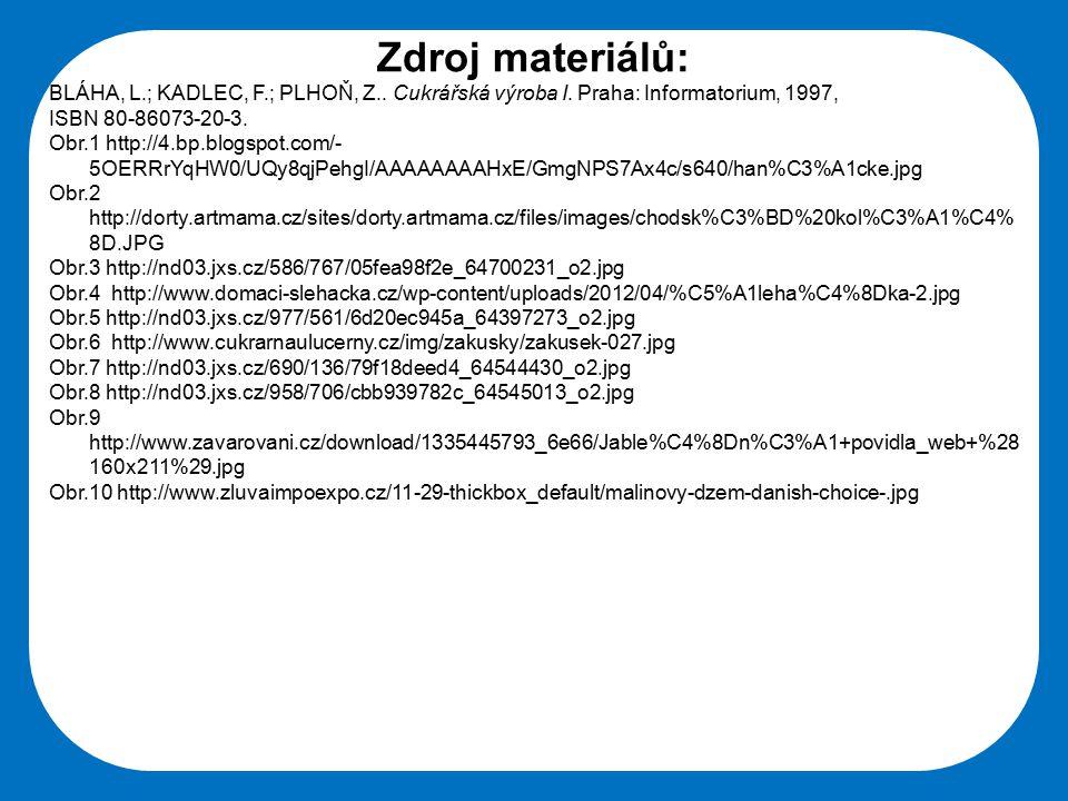 Střední škola Oselce Zdroj materiálů: BLÁHA, L.; KADLEC, F.; PLHOŇ, Z.. Cukrářská výroba I. Praha: Informatorium, 1997, ISBN 80-86073-20-3. Obr.1 http