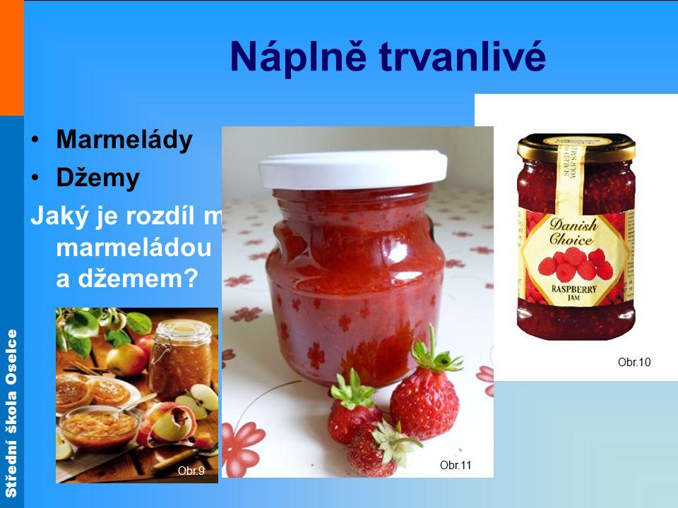 Střední škola Oselce Náplně trvanlivé Marmelády Džemy Jaký je rozdíl mezi marmeládou a džemem? Obr.9 Obr.10 Obr.11