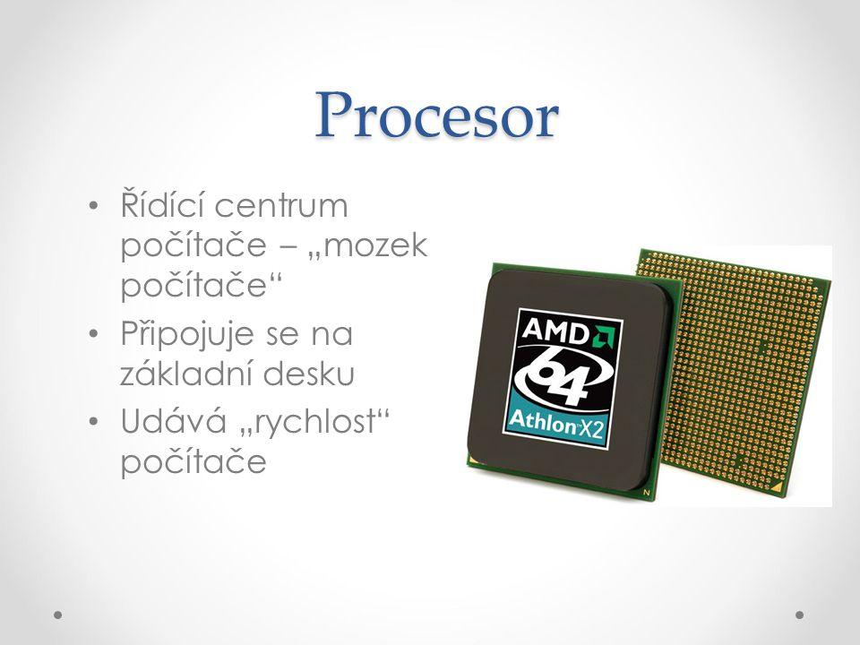 """Procesor Řídící centrum počítače – """"mozek počítače Připojuje se na základní desku Udává """"rychlost počítače"""