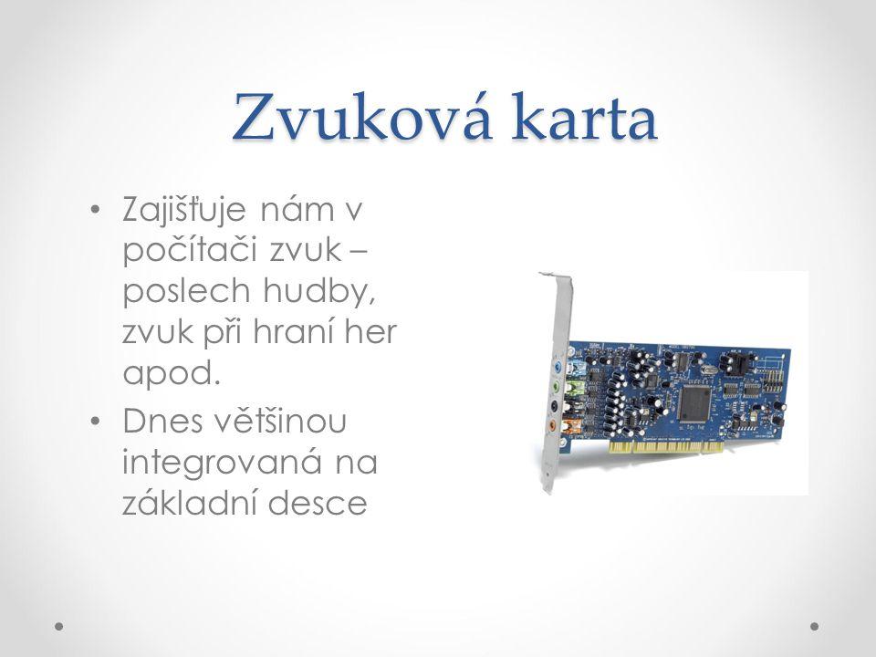 Zvuková karta Zajišťuje nám v počítači zvuk – poslech hudby, zvuk při hraní her apod.