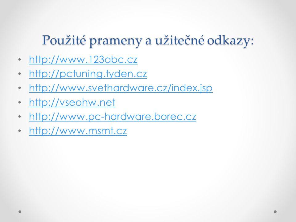 Použité prameny a užitečné odkazy: http://www.123abc.cz http://pctuning.tyden.cz http://www.svethardware.cz/index.jsp http://vseohw.net http://www.pc-hardware.borec.cz http://www.msmt.cz