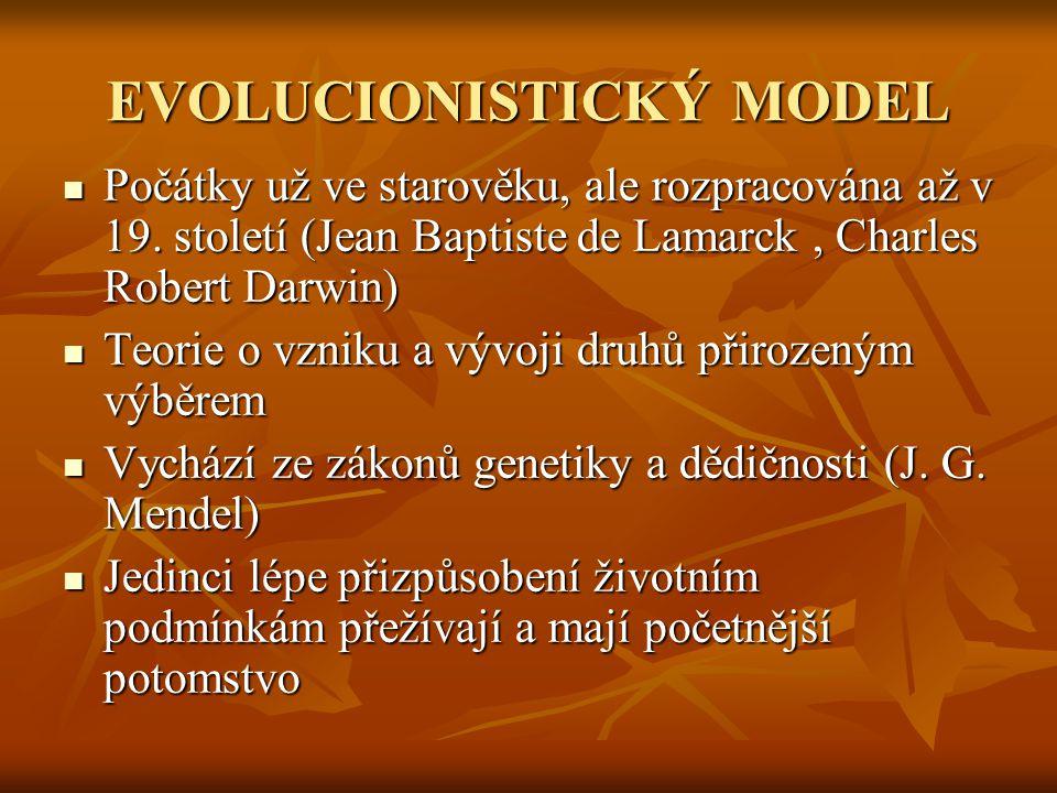 EVOLUCIONISTICKÝ MODEL Počátky už ve starověku, ale rozpracována až v 19.