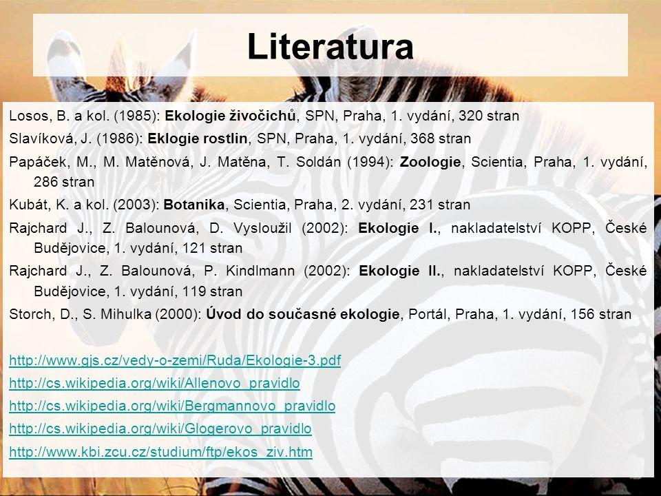 Literatura Losos, B. a kol. (1985): Ekologie živočichů, SPN, Praha, 1. vydání, 320 stran Slavíková, J. (1986): Eklogie rostlin, SPN, Praha, 1. vydání,