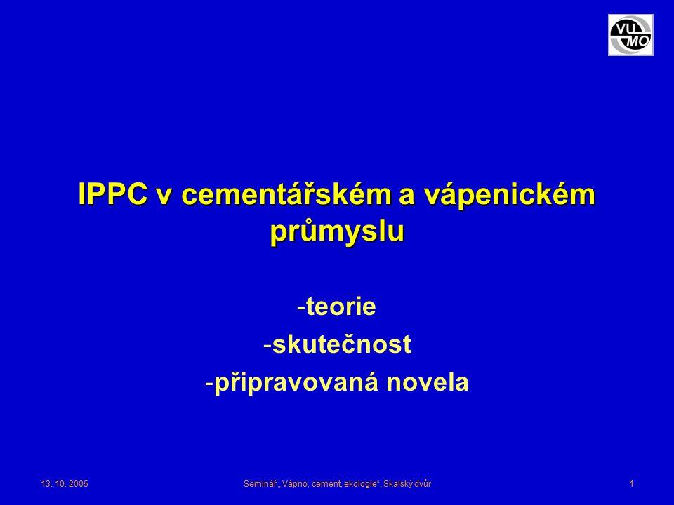 """13. 10. 2005Seminář """" Vápno, cement, ekologie"""", Skalský dvůr1 IPPC v cementářském a vápenickém průmyslu -teorie -skutečnost -připravovaná novela"""