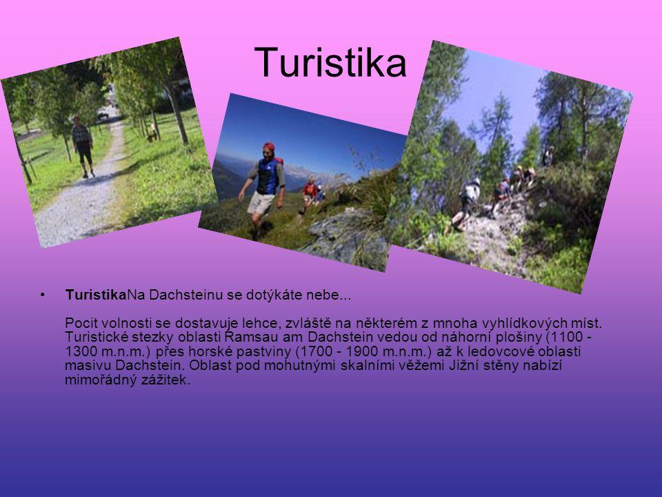 Turistika TuristikaNa Dachsteinu se dotýkáte nebe... Pocit volnosti se dostavuje lehce, zvláště na některém z mnoha vyhlídkových míst. Turistické stez