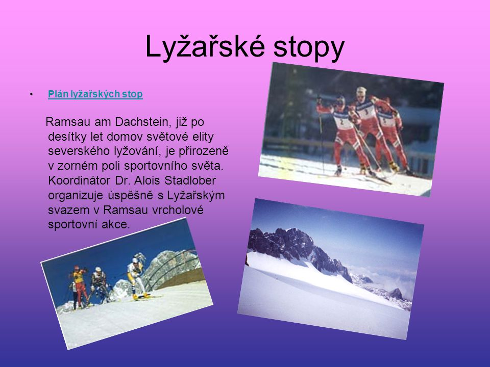 Lyžařské stopy Plán lyžařských stop Ramsau am Dachstein, již po desítky let domov světové elity severského lyžování, je přirozeně v zorném poli sporto