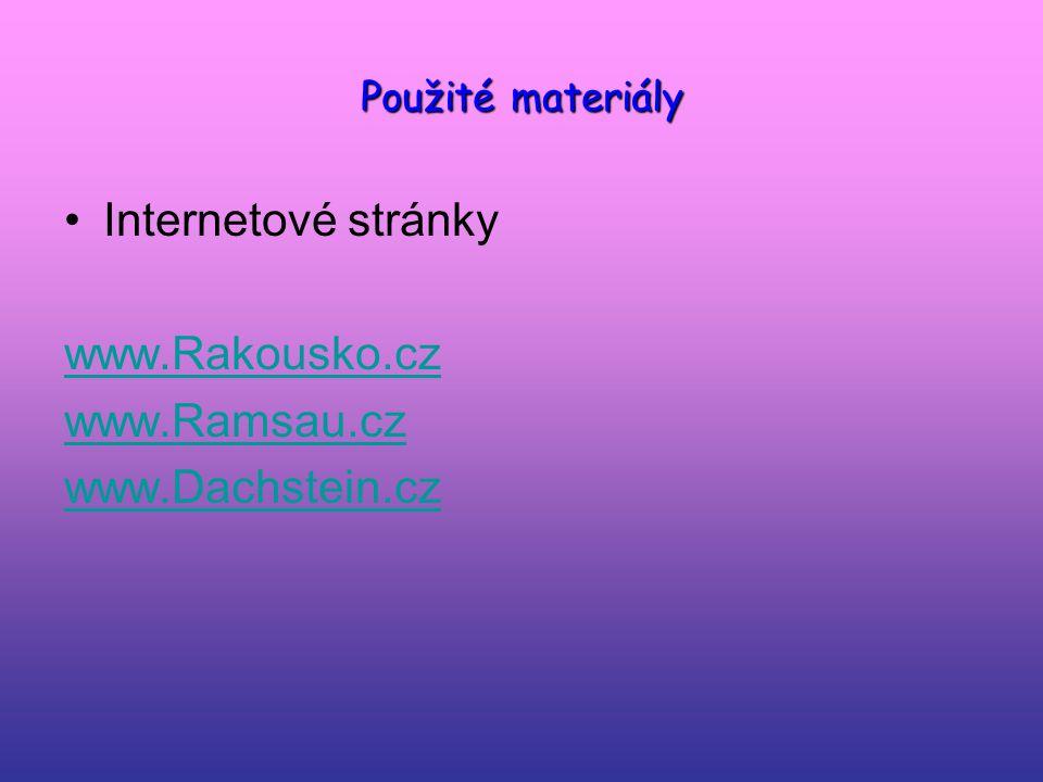 Použité materiály Internetové stránky www.Rakousko.cz www.Ramsau.cz www.Dachstein.cz