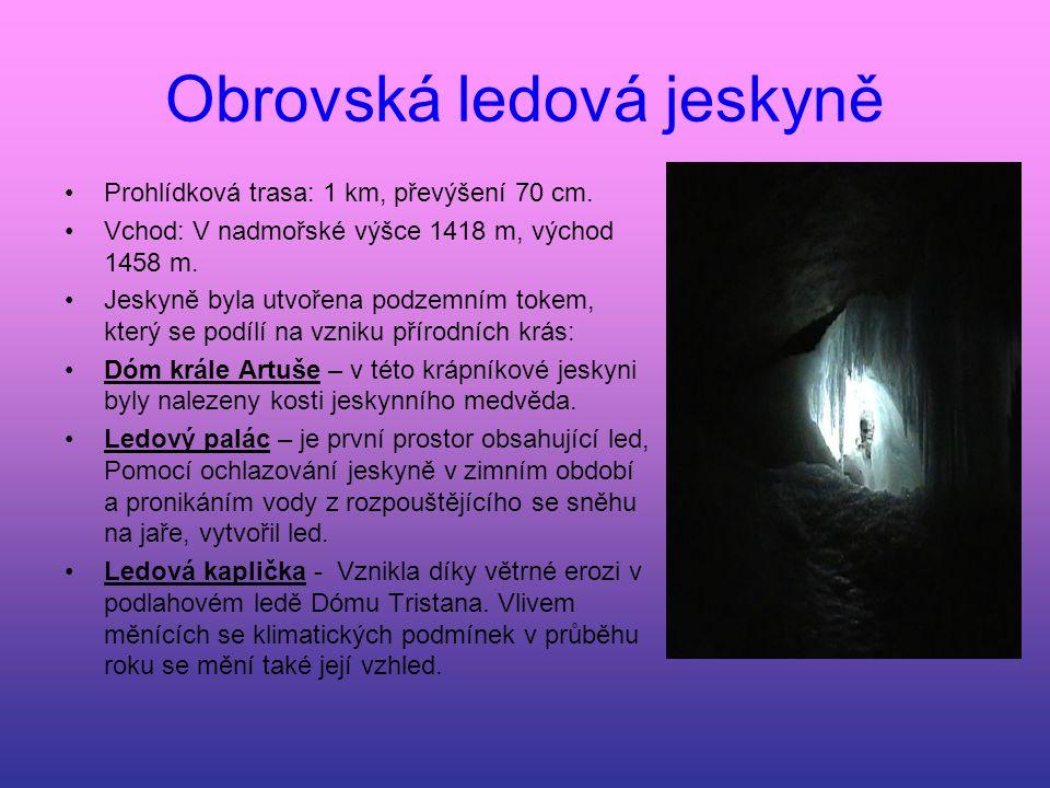 Obrovská ledová jeskyně Prohlídková trasa: 1 km, převýšení 70 cm. Vchod: V nadmořské výšce 1418 m, východ 1458 m. Jeskyně byla utvořena podzemním toke