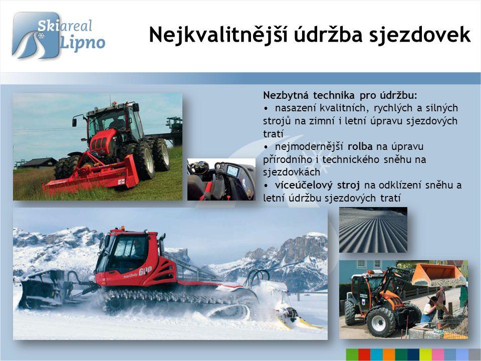 Nejkvalitnější údržba sjezdovek Nezbytná technika pro údržbu: nasazení kvalitních, rychlých a silných strojů na zimní i letní úpravu sjezdových tratí